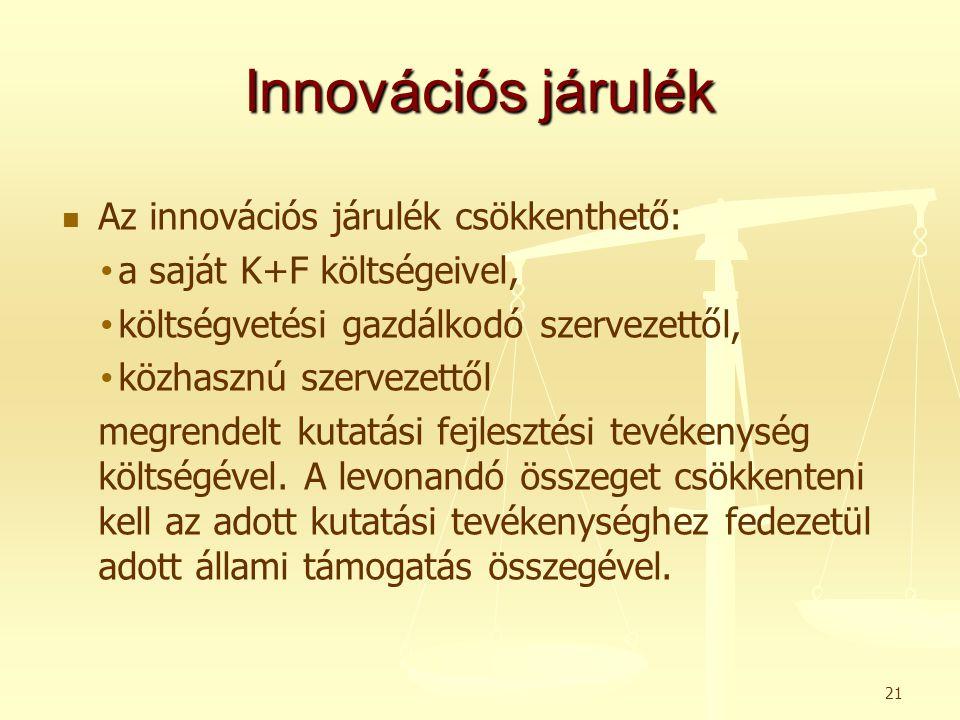 Innovációs járulék   Az innovációs járulék csökkenthető: • • a saját K+F költségeivel, • • költségvetési gazdálkodó szervezettől, • • közhasznú szer