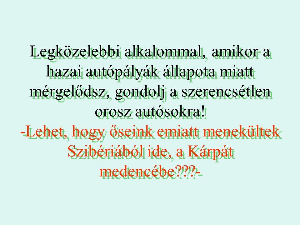 Legközelebbi alkalommal, amikor a hazai autópályák állapota miatt mérgelődsz, gondolj a szerencsétlen orosz autósokra! -Lehet, hogy őseink emiatt mene