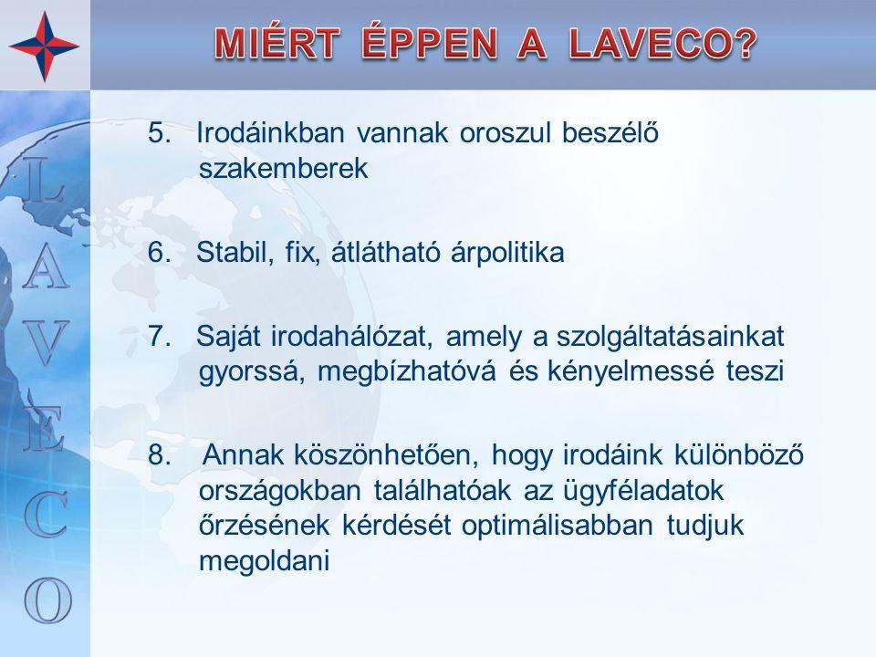 5. Irodáinkban vannak oroszul beszélő szakemberek 6. Stabil, fix, átlátható árpolitika 7. Saját irodahálózat, amely a szolgáltatásainkat gyorssá, megb