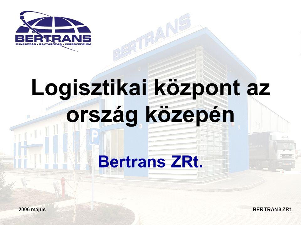 2006 május BERTRANS ZRt. Logisztikai központ az ország közepén Bertrans ZRt.