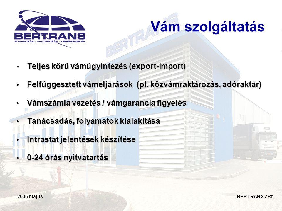 2006 május BERTRANS ZRt. Vám szolgáltatás • Teljes körű vámügyintézés (export-import) • Felfüggesztett vámeljárások (pl. közvámraktározás, adóraktár)