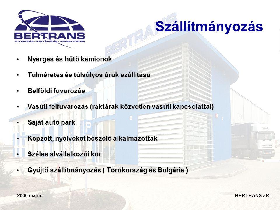 2006 május BERTRANS ZRt. Szállítmányozás • Nyerges és hűtő kamionok • Túlméretes és túlsúlyos áruk szállítása • Belföldi fuvarozás • Vasúti felfuvaroz