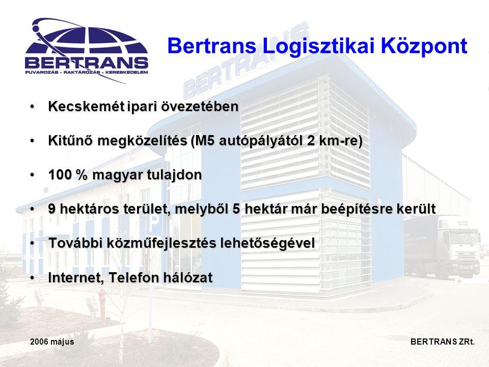 2006 május BERTRANS ZRt. Bertrans Logisztikai Központ •Kecskemét ipari övezetében •Kitűnő megközelítés (M5 autópályától 2 km-re) •100 % magyar tulajdo