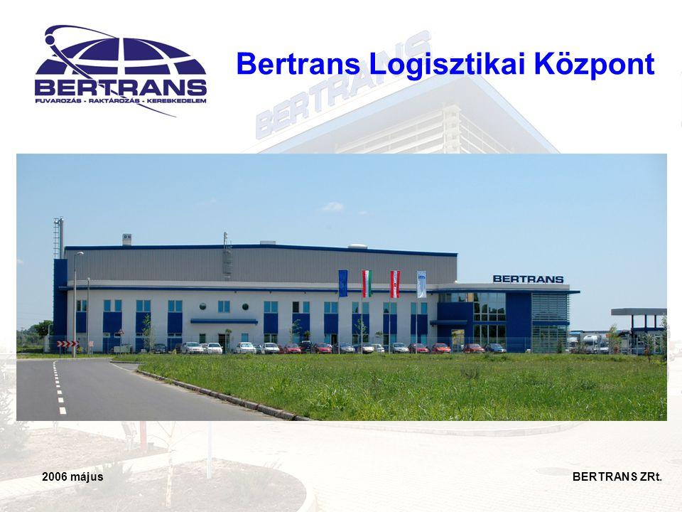2006 május BERTRANS ZRt. Bertrans Logisztikai Központ