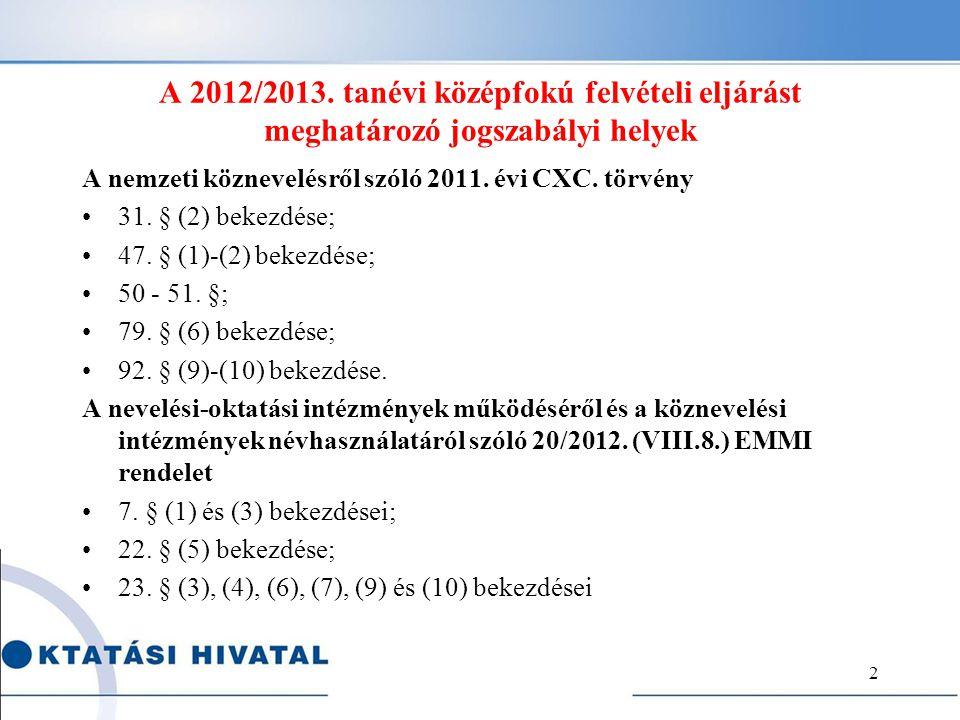 A 2012/2013. tanévi középfokú felvételi eljárást meghatározó jogszabályi helyek A nemzeti köznevelésről szóló 2011. évi CXC. törvény •31. § (2) bekezd