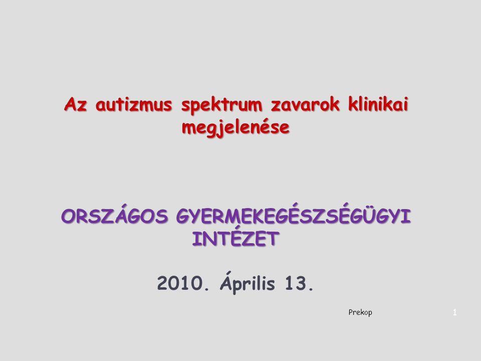 Az autizmus spektrum zavarok klinikai megjelenése ORSZÁGOS GYERMEKEGÉSZSÉGÜGYI INTÉZET 2010. Április 13. Prekop 1
