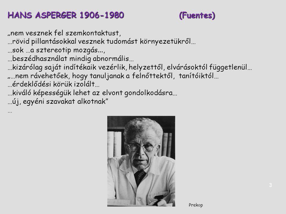 """HANS ASPERGER 1906-1980(Fuentes) """"nem vesznek fel szemkontaktust, …rövid pillantásokkal vesznek tudomást környezetükről… …sok …a sztereotip mozgás...,"""