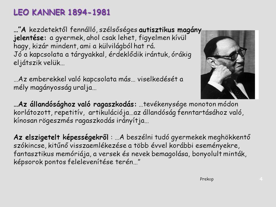 """LEO KANNER 1894-1981 …""""A kezdetektől fennálló, szélsőséges autisztikus magány jelentése: a gyermek, ahol csak lehet, figyelmen kívül hagy, kizár minde"""