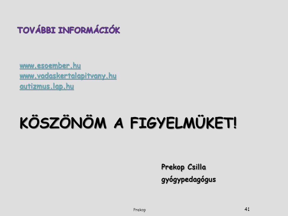 www.esoember.hu www.vadaskertalapitvany.hu autizmus.lap.hu KÖSZÖNÖM A FIGYELMÜKET! Prekop Csilla gyógypedagógus Prekop 41