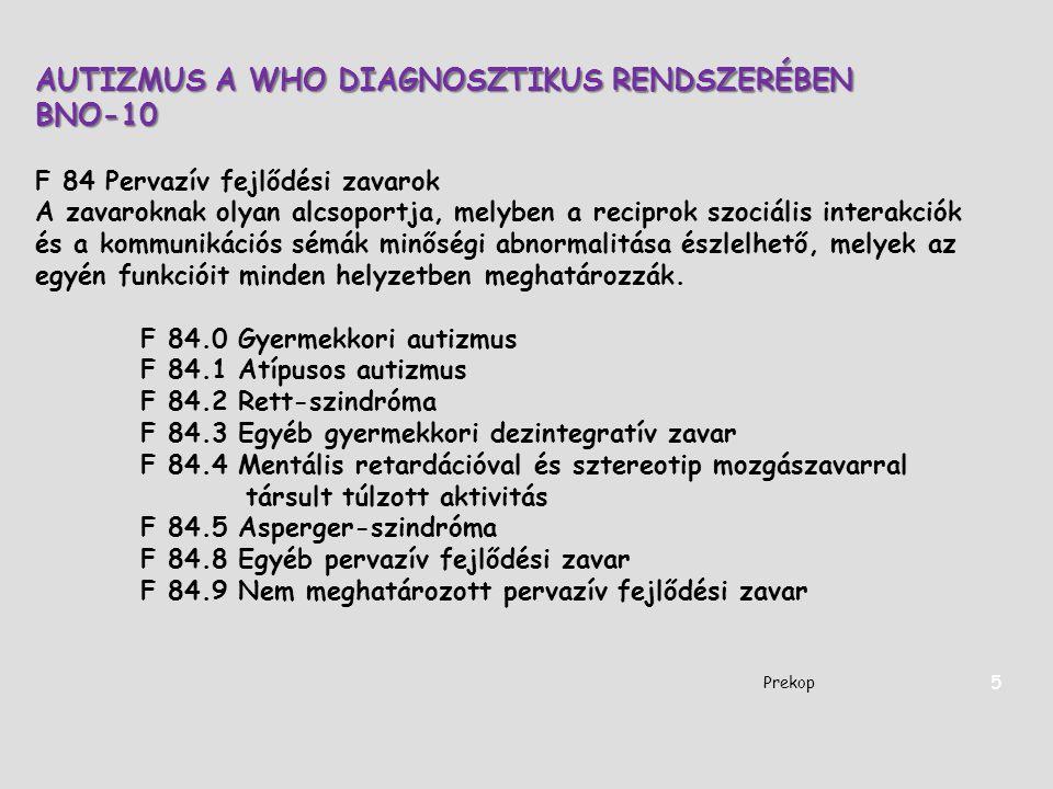 AUTIZMUS A WHO DIAGNOSZTIKUS RENDSZERÉBEN BNO-10 F 84 Pervazív fejlődési zavarok A zavaroknak olyan alcsoportja, melyben a reciprok szociális interakc