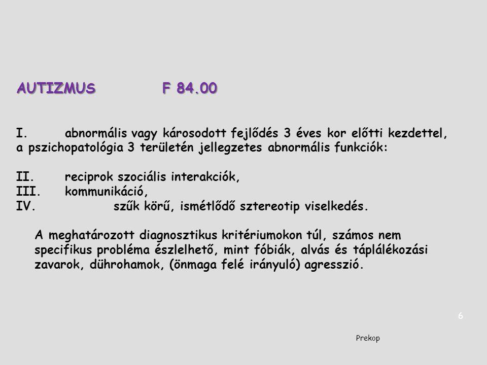 AUTIZMUS F 84.00 I.abnormális vagy károsodott fejlődés 3 éves kor előtti kezdettel, a pszichopatológia 3 területén jellegzetes abnormális funkciók: II
