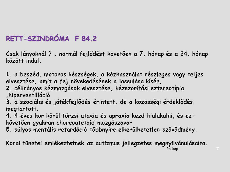 RETT-SZINDRÓMAF 84.2 Csak lányoknál ?, normál fejlődést követően a 7. hónap és a 24. hónap között indul. 1. a beszéd, motoros készségek, a kézhasznála