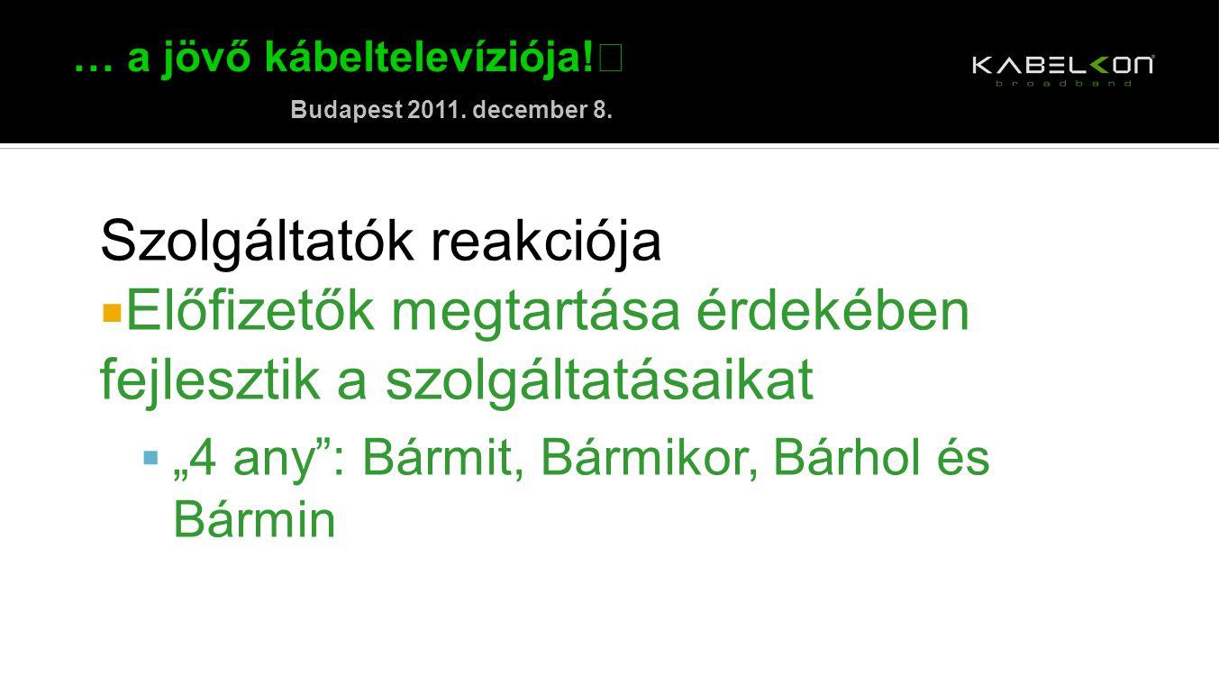 """… a jövő kábeltelevíziója! Budapest 2011. december 8. Szolgáltatók reakciója  Előfizetők megtartása érdekében fejlesztik a szolgáltatásaikat  """"4 any"""