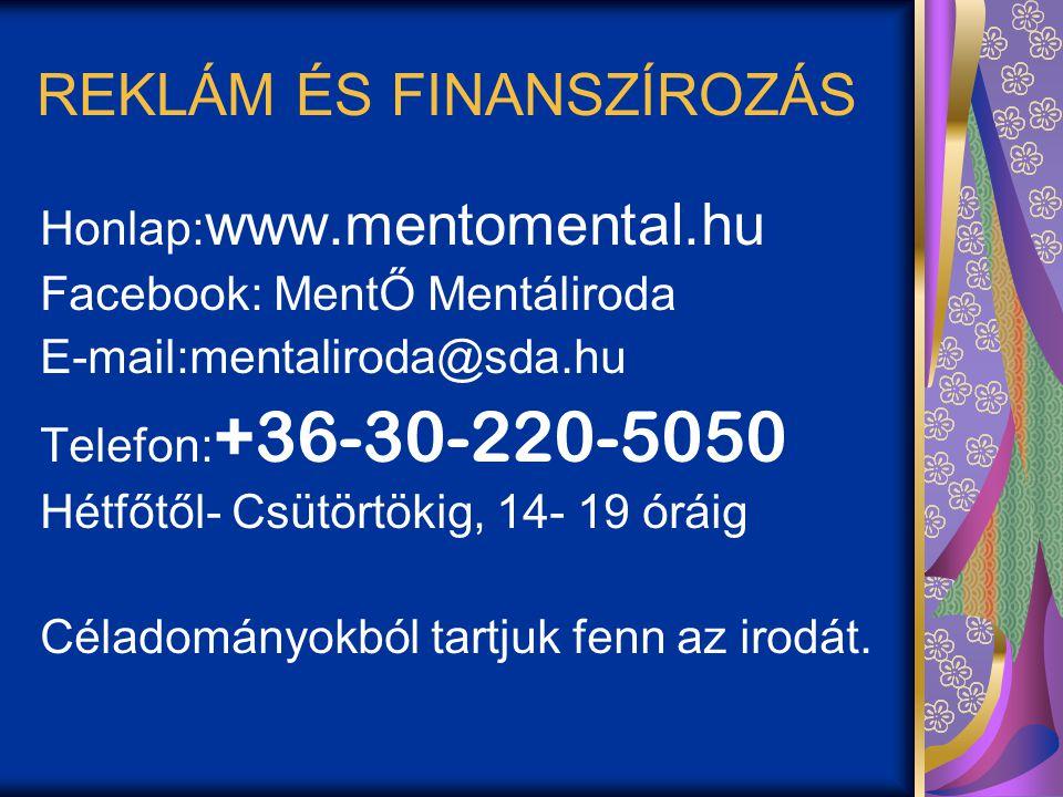 REKLÁM ÉS FINANSZÍROZÁS Honlap: www.mentomental.hu Facebook: MentŐ Mentáliroda E-mail:mentaliroda@sda.hu Telefon: +36-30-220-5050 Hétfőtől- Csütörtökig, 14- 19 óráig Céladományokból tartjuk fenn az irodát.