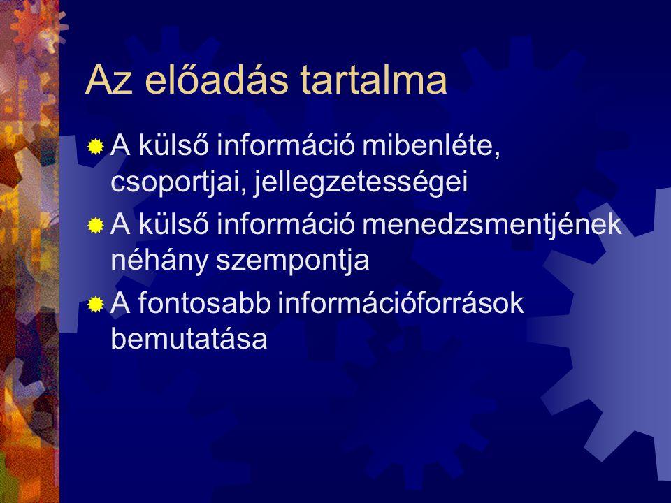 Az előadás tartalma  A külső információ mibenléte, csoportjai, jellegzetességei  A külső információ menedzsmentjének néhány szempontja  A fontosabb információforrások bemutatása
