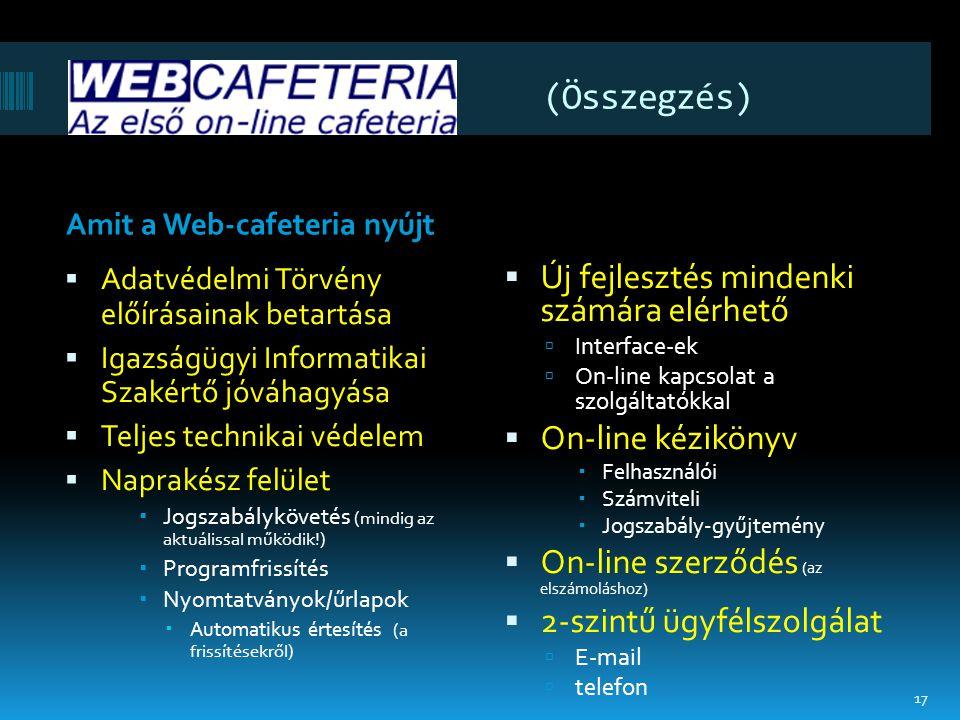 (Összegzés) Amit a Web-cafeteria nyújt  Adatvédelmi Törvény előírásainak betartása  Igazságügyi Informatikai Szakértő jóváhagyása  Teljes technikai