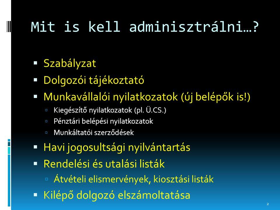 Mit is kell adminisztrálni…?  Szabályzat  Dolgozói tájékoztató  Munkavállalói nyilatkozatok (új belépők is!)  Kiegészítő nyilatkozatok (pl. Ü.CS.)