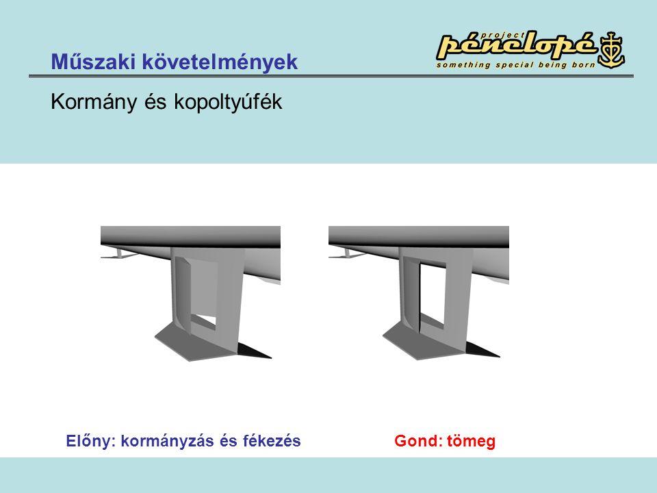 Műszaki követelmények Kormány és kopoltyúfék Előny: kormányzás és fékezés Gond: tömeg