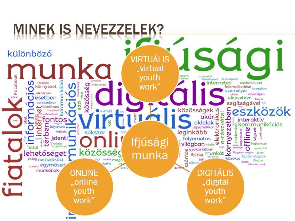 "Ifjúsági munka VIRTUÁLIS ""virtual youth work"" DIGITÁLIS ""digital youth work"" ONLINE ""online youth work"""