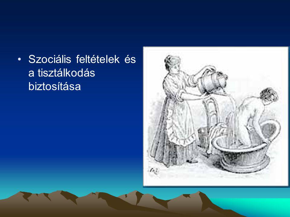 •Szociális feltételek és a tisztálkodás biztosítása