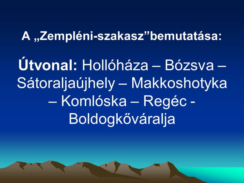 """A """"Zempléni-szakasz bemutatása: Útvonal: Hollóháza – Bózsva – Sátoraljaújhely – Makkoshotyka – Komlóska – Regéc - Boldogkőváralja"""