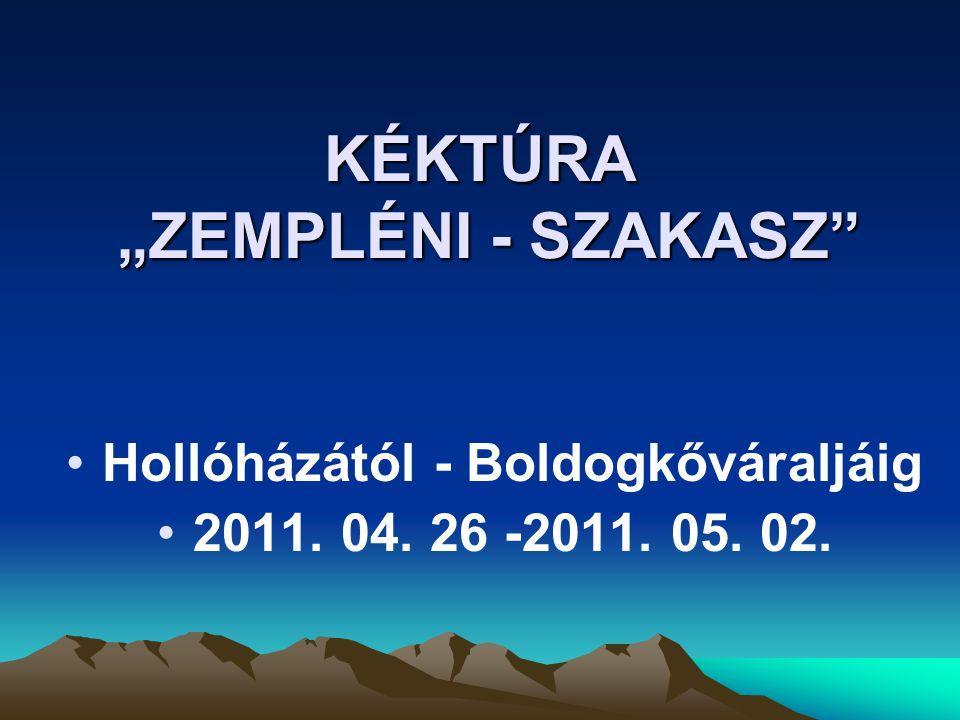 """KÉKTÚRA """"ZEMPLÉNI - SZAKASZ •Hollóházától - Boldogkőváraljáig •2011. 04. 26 -2011. 05. 02."""