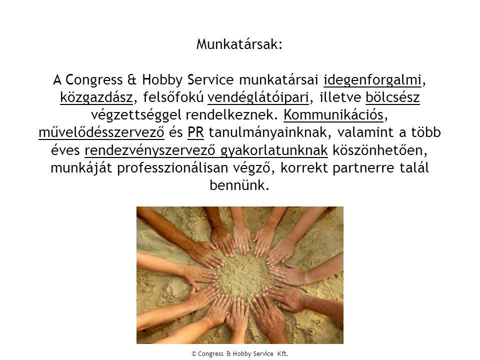 Munkatársak: A Congress & Hobby Service munkatársai idegenforgalmi, közgazdász, felsőfokú vendéglátóipari, illetve bölcsész végzettséggel rendelkeznek.