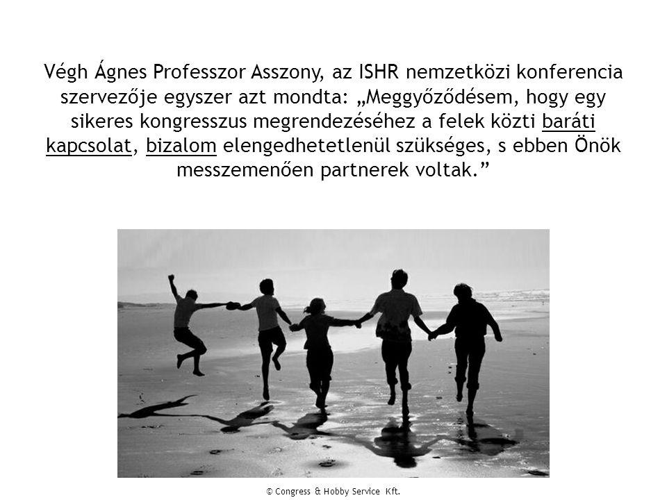 """Végh Ágnes Professzor Asszony, az ISHR nemzetközi konferencia szervezője egyszer azt mondta: """"Meggyőződésem, hogy egy sikeres kongresszus megrendezéséhez a felek közti baráti kapcsolat, bizalom elengedhetetlenül szükséges, s ebben Önök messzemenően partnerek voltak."""