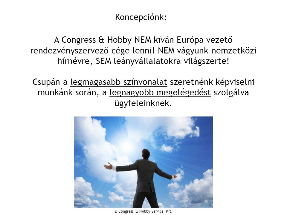 Koncepciónk: A Congress & Hobby NEM kíván Európa vezető rendezvényszervező cége lenni.