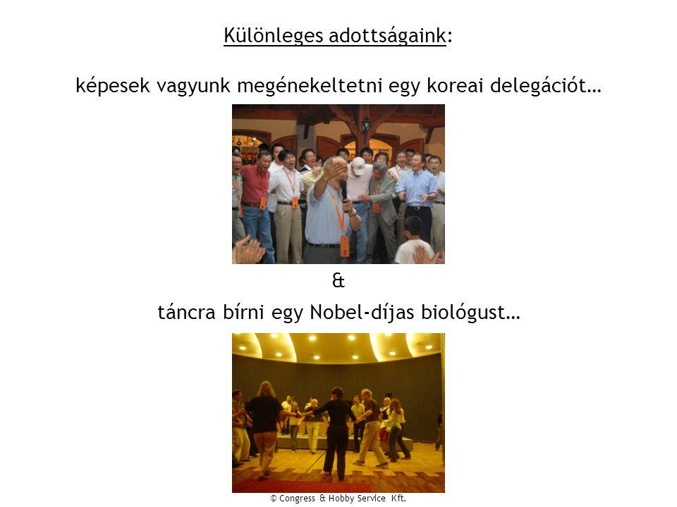 Különleges adottságaink: képesek vagyunk megénekeltetni egy koreai delegációt… & táncra bírni egy Nobel-díjas biológust…