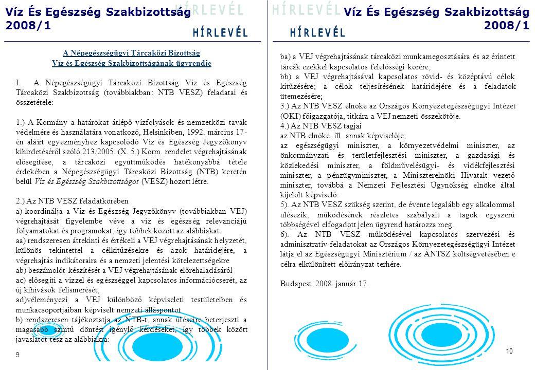 12 11 Víz És Egészség Szakbizottság 2008/1 Víz És Egészség Szakbizottság 2008/1 Kapcsolódó konzultációk és konferenciák anyagai ÁNTSZ országos értekezlet az ivóvízbiztonsági felügyeleti munkáról, 2005 február 13.: • dr.