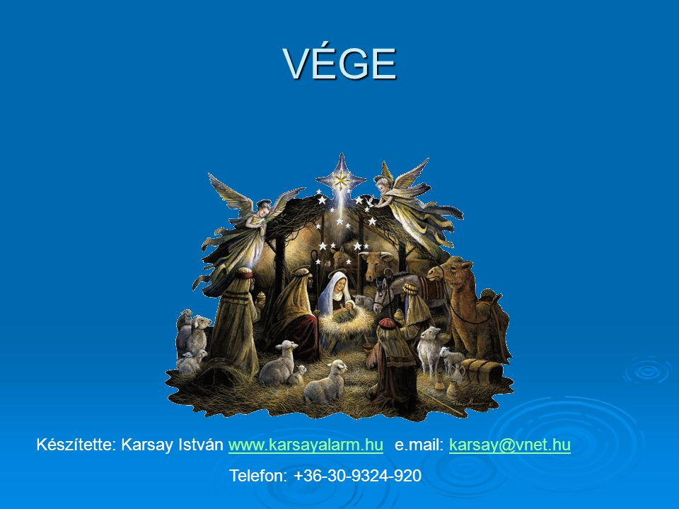 VÉGE Készítette: Karsay István www.karsayalarm.hu e.mail: karsay@vnet.huwww.karsayalarm.hukarsay@vnet.hu Telefon: +36-30-9324-920