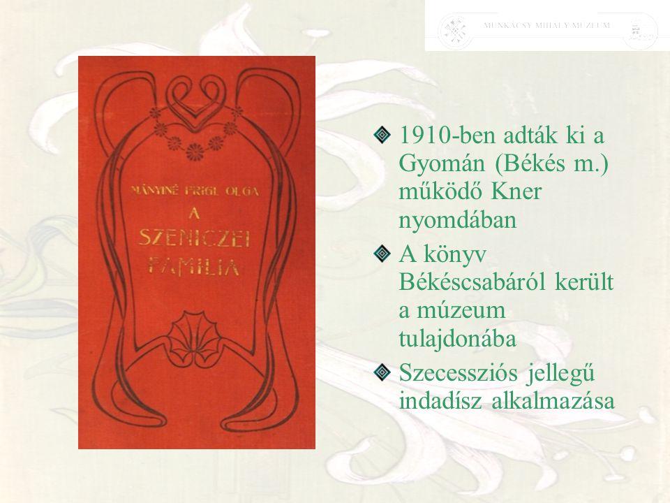1910-ben adták ki a Gyomán (Békés m.) működő Kner nyomdában A könyv Békéscsabáról került a múzeum tulajdonába Szecessziós jellegű indadísz alkalmazása