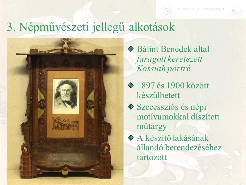 3. Népművészeti jellegű alkotások Bálint Benedek által faragott keretezett Kossuth portré 1897 és 1900 között készülhetett Szecessziós és népi motívum