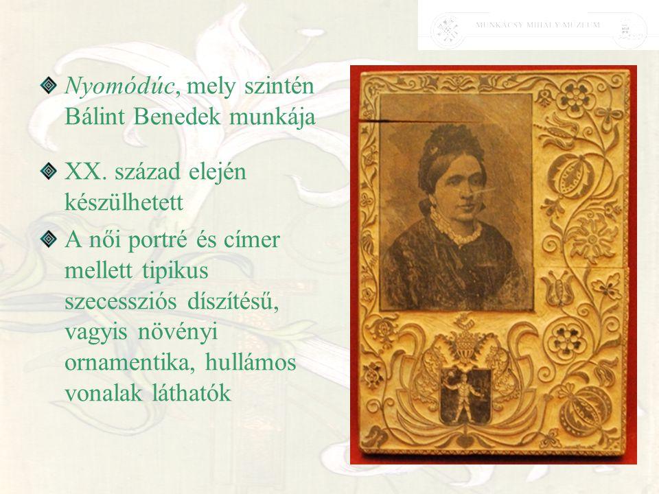 Nyomódúc, mely szintén Bálint Benedek munkája XX. század elején készülhetett A női portré és címer mellett tipikus szecessziós díszítésű, vagyis növén