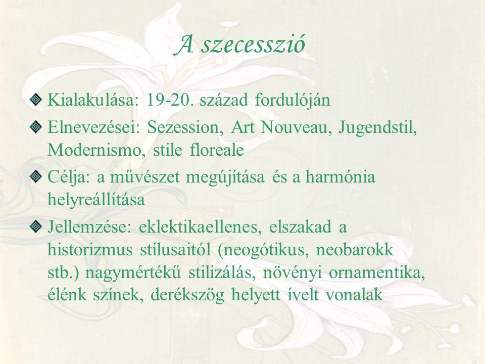 A szecesszió Kialakulása: 19-20. század fordulóján Elnevezései: Sezession, Art Nouveau, Jugendstil, Modernismo, stile floreale Célja: a művészet megúj