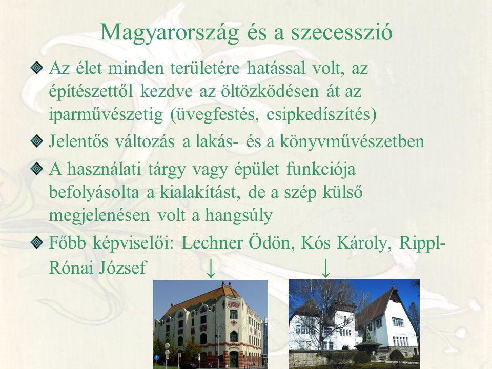 Magyarország és a szecesszió Az élet minden területére hatással volt, az építészettől kezdve az öltözködésen át az iparművészetig (üvegfestés, csipked