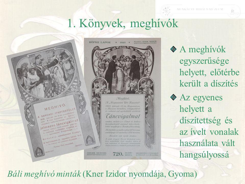 1. Könyvek, meghívók A meghívók egyszerűsége helyett, előtérbe került a díszítés Az egyenes helyett a díszítettség és az ívelt vonalak használata vált