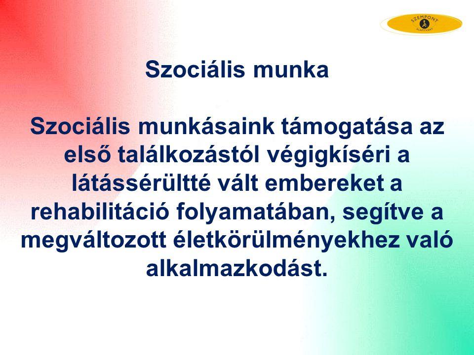 Szociális munka Szociális munkásaink támogatása az első találkozástól végigkíséri a látássérültté vált embereket a rehabilitáció folyamatában, segítve
