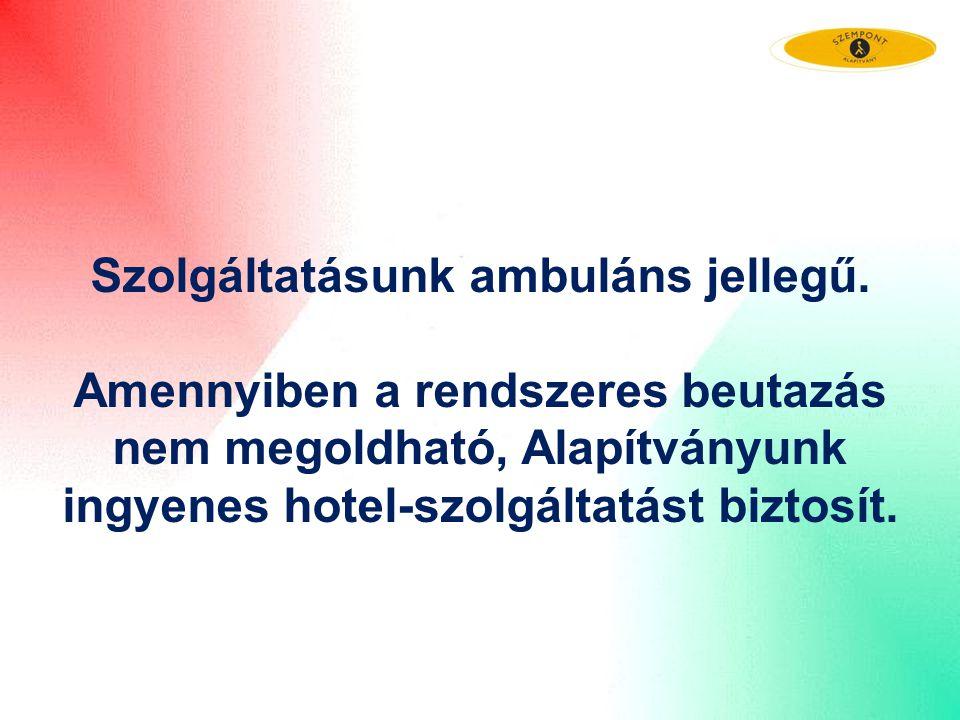 Szolgáltatásunk ambuláns jellegű. Amennyiben a rendszeres beutazás nem megoldható, Alapítványunk ingyenes hotel-szolgáltatást biztosít.