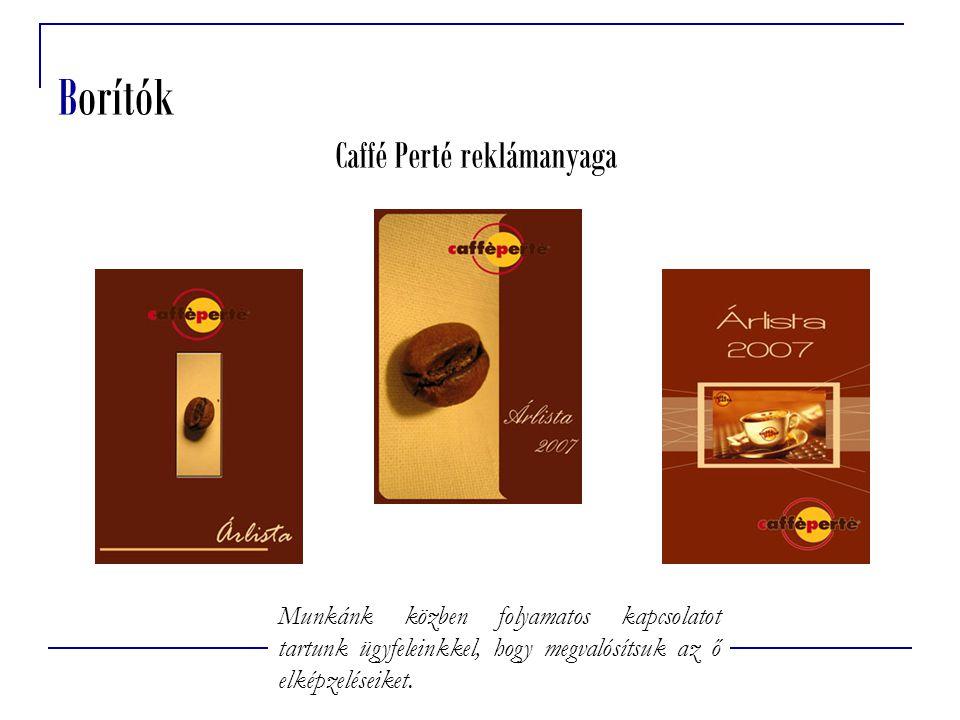 Borítók Caffé Perté reklámanyaga Munkánk közben folyamatos kapcsolatot tartunk ügyfeleinkkel, hogy megvalósítsuk az ő elképzeléseiket.