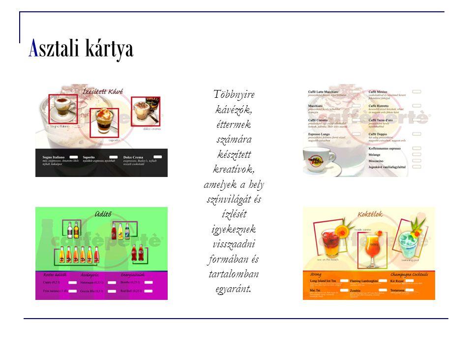 Asztali kártya Többnyire kávézók, éttermek számára készített kreatívok, amelyek a hely színvilágát és ízlését igyekeznek visszaadni formában és tartal