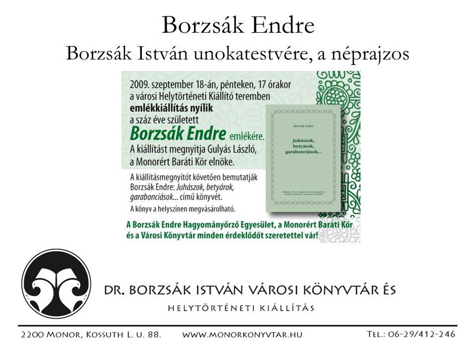 Borzsák Endre Borzsák István unokatestvére, a néprajzos