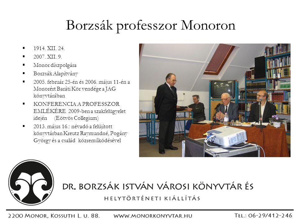 Borzsák professzor Monoron  1914. XII. 24.  2007. XII. 9.  Monor díszpolgára  Borzsák Alapítvány  2005. február 25-én és 2006. május 11-én a Mono