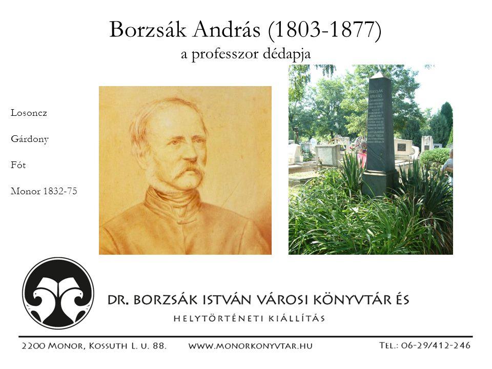 Borzsák András (1803-1877) a professzor dédapja Losoncz Gárdony Fót Monor 1832-75