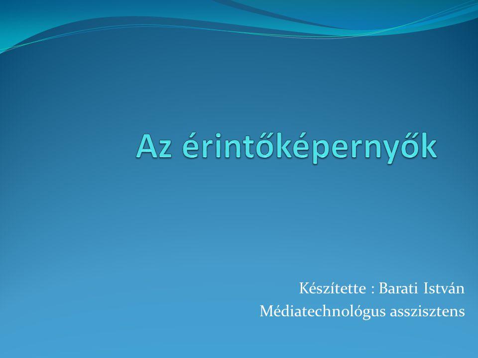 Készítette : Barati István Médiatechnológus asszisztens