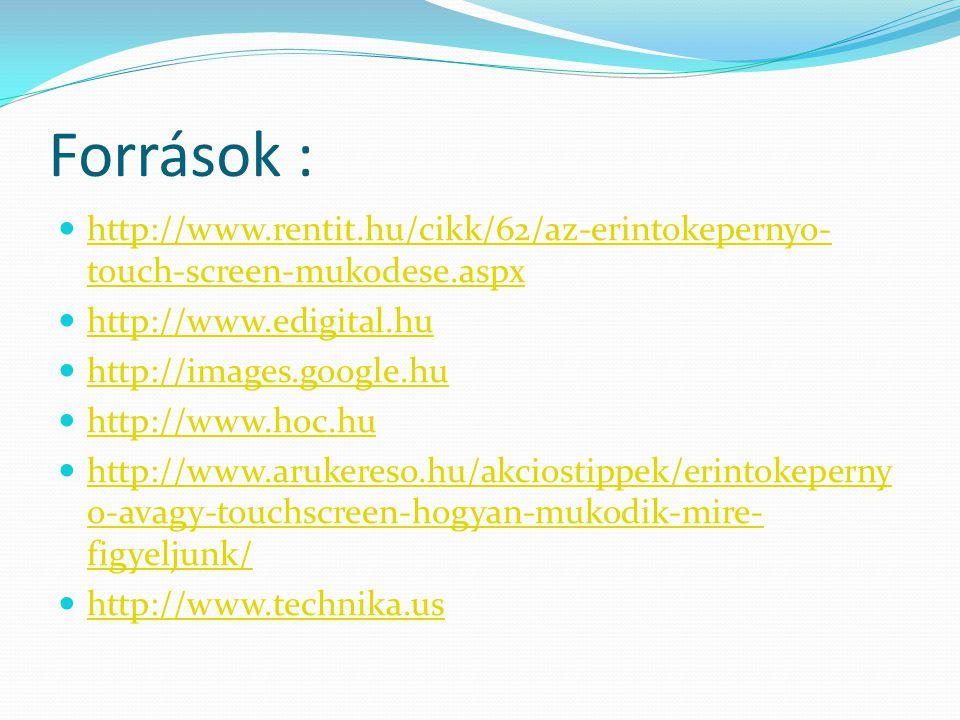 Források :  http://www.rentit.hu/cikk/62/az-erintokepernyo- touch-screen-mukodese.aspx http://www.rentit.hu/cikk/62/az-erintokepernyo- touch-screen-m