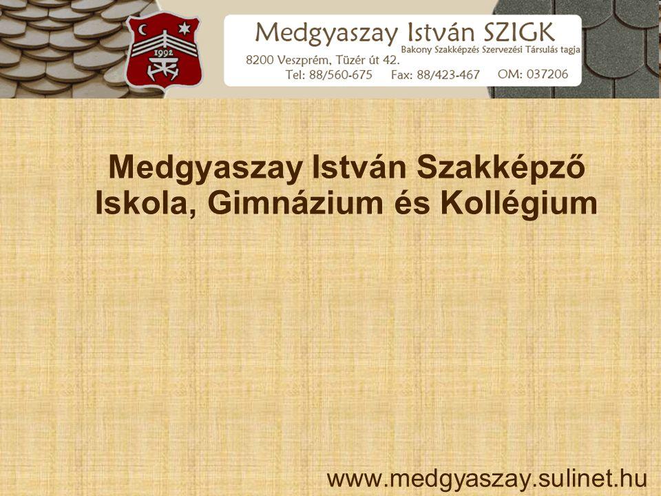 www.medgyaszay.sulinet.hu Medgyaszay István Szakképző Iskola, Gimnázium és Kollégium