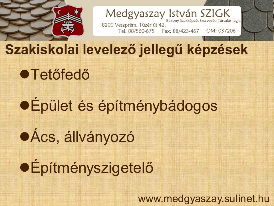 Szakiskolai levelező jellegű képzések  Tetőfedő  Épület és építménybádogos  Ács, állványozó  Építményszigetelő www.medgyaszay.sulinet.hu