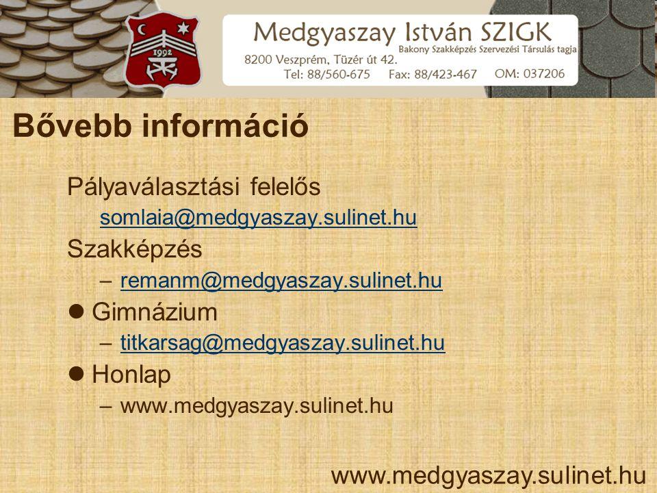 Bővebb információ Pályaválasztási felelős somlaia@medgyaszay.sulinet.hu Szakképzés –remanm@medgyaszay.sulinet.huremanm@medgyaszay.sulinet.hu  Gimnázi
